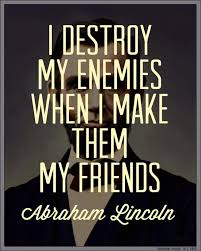 How to destroy your enemies............